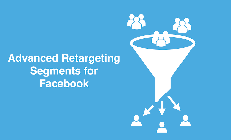 How to segment your website traffic to create an advanced retargeting ad funnel on Facebook